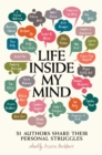 Image for Life inside my mind  : 31 authors share their personal struggles