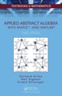 Image for Applied abstract algebra with Maple and MATLAB