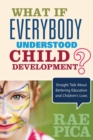 Image for What if everybody understood child development?  : straight talk about bettering education and children's lives