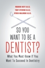 Image for So You Want to Be a Dentist? : What You Must Know If You Want to Succeed in Dentistry