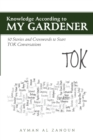Image for Knowledge According to My Gardener : 50 Stories and Crosswords to Start Tok Conversations