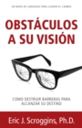 Image for Obstaculos a Su Vision: Como Destuir Barreras Para Alcanzar Su Destino