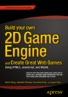 Image for Build your own 2D game engine and create great web games using HTML5, JavaScript, and WebGL