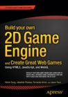 Image for Build your own 2D game engine and create great web games  : using HTML5, JavaScript, and WebGL