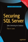 Image for Securing SQL Server : DBAs Defending the Database