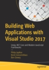 Image for Building web applications with Visual Studio 2017  : using .NET core and modern JavaScript frameworks