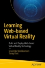 Image for Learning web-based virtual reality  : build and deploy web-based virtual reality technology
