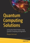 Image for Quantum Computing Solutions : Solving Real-World Problems Using Quantum Computing and Algorithms