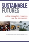 Image for Sustainable Futures : Linking Population, Resources and the Environment