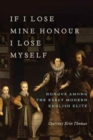 Image for If I Lose Mine Honour, I Lose Myself : Honour among the Early Modern English Elite