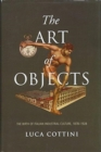 Image for The Art of Objects : The Birth of Italian Industrial Culture, 1878-1928