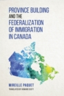 Image for Province Building and the Federalization of immigration in Canada