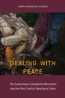 Image for Dealing with Peace: The Guatemalan Campesino Movement and the Post-Conflict Neoliberal State