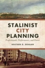 Image for Stalinist City Planning : Professionals, Performance, and Power