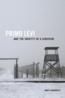 Image for Primo Levi and the Identity of a Survivor