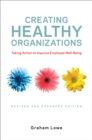 Image for Creating Healthy Organizations: Taking Action to Improve Employee Well-Being, Revised and Expanded Edition