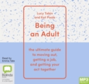 Image for Being an Adult : The Ultimate Guide to Moving Out, Getting a Job and Getting Your Act Together