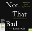 Image for Not That Bad : Dispatches from Rape Culture