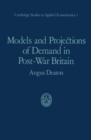 Image for Models and Projections of Demand in Post-War Britain
