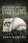 Image for The Second-Greatest Baseball Game Ever Played : A Memoir