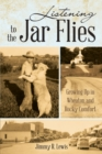 Image for Listening to the Jar Flies: Growing up in Wheaton and Rocky Comfort