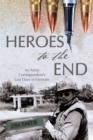 Image for Heroes to the End: An Army Correspondent'S Last Days in Vietnam