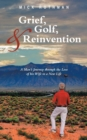 Image for Grief, Golf, and Reinvention : A Man's Journey Through the Loss of His Wife to a New Life