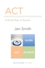 Image for Act: A Road Map to Results