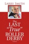 Image for The Last True Roller Derby : A Memoir