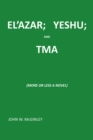Image for El'Azar;   Yeshu; and Tma: {More or Less a Novel}