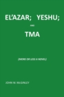 Image for El'azar; Yeshu; And Tma : {more or Less a Novel}