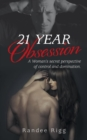 Image for 21 Year Obsession : A Woman's Secret Perspective of Control and Domination.