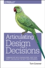 Image for Articulating design decisions  : communicate with stakeholders, keep your sanity, and deliver the best user experience