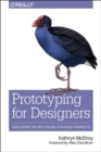 Image for Prototyping for designers  : developing the best digital and physical products