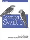 Image for Learning Swift 3  : building apps for OS x and iOS