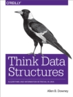 Image for Think data structures: algorithms and information retrieval in Java