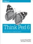 Image for Think Perl 6: how to think like a computer scientist