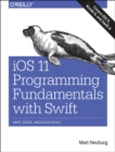 Image for iOS 11 programming fundamentals with Swift  : Swift, Xcode and Cocoa basics