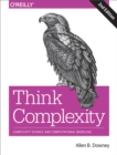 Image for Think complexity: complexity science and computational modeling