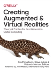 Image for Creating augmented and virtual realities  : theory and practice for next-generation spatial computing
