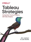 Image for Tableau Strategies : Solving Real, Practical Problems with Data Analytics