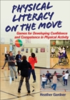 Image for Physical literacy on the move  : games for developing confidence and competence