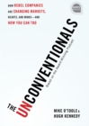 Image for The unconventionals  : how rebel companies are changing markets, hearts and minds - and how you can too