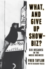 Image for What, and Give Up Showbiz? : Six Decades in the Music Business