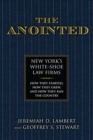 Image for The anointed  : New York's white shoe law firms - how they started, how they grew, and how they ran the country