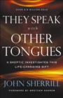 Image for They Speak with Other Tongues: A Skeptic Investigates This Life-Changing Gift