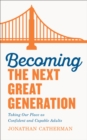 Image for Becoming the next great generation: taking our place as confident and capable adults