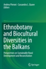 Image for Ethnobotany and Biocultural Diversities in the Balkans : Perspectives on Sustainable Rural Development and Reconciliation