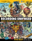 Image for Recording unhinged  : creative and unconventional music recording techniques