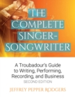 Image for The complete singer-songwriter  : a troubadour's guide to writing, performing, recording, and business